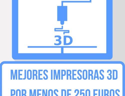 Mejores Impresoras 3D por menos de 250 Euros
